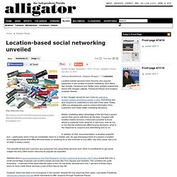 Location-based social networking unveiled - The Independent Florida Alligator: Social Networking