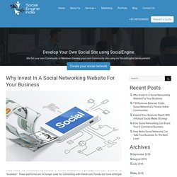 Why Invest In A Social Networking Website For Your Business
