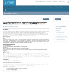 Juniper Networks - [EX/SRX] Recovering from file system corruption during a system reboot, NAND media utility checks for bad blocks in the NAND flash memory