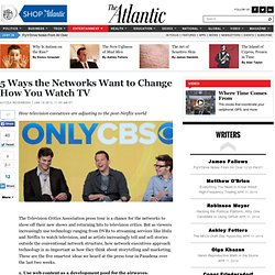5 Ways the Networks Want to Change How You Watch TV - Alyssa Rosenberg - Entertainment