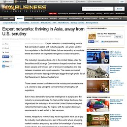 Expert networks: thriving in Asia, away from U.S. scrutiny