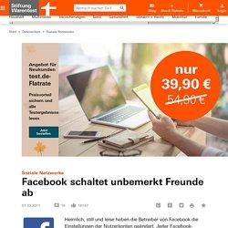 Soziale Netzwerke - Facebook schaltet unbemerkt Freunde ab - Meldung