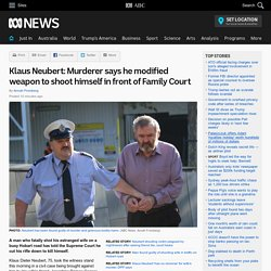 Klaus Neubert: Murderer says he modified weapon to shoot himself in front of Family Court