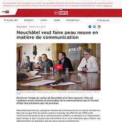 Neuchâtel veut faire peau neuve en matière de communication - rts.ch - Neuchâtel