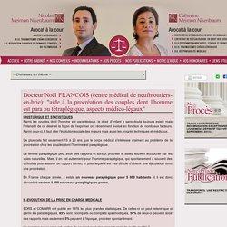 """Docteur Noël FRANCOIS (centre médical de neufmoutiers-en-brie): """"aide à la procréation des couples dont l'homme est para ou tétraplégique, aspects médico-légaux"""" - Cabinet Meimon Nisenbaum"""