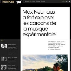 Max Neuhaus a fait exploser les carcans de la musique expérimentale