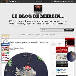 La base Neumayer explore en secret la Nouvelle-Souabe… - Le blog de Merlin...