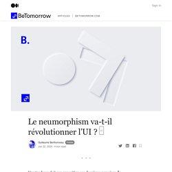 Le neumorphism va-t-il révolutionner l'UI ? □ - BeTomorrow