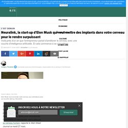 Neuralink, la start-up d'Elon Musk qui veut mettre des implants dans votre cerveau pour le rendre surpuissant