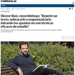 """Héctor Ruiz, neurobiólogo: """"Repetir un texto, subrayarlo o esquematizarlo mirando los apuntes no son técnicas eficaces de estudio"""""""