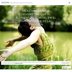 La neurociencia demuestra que el elemento esencial en el aprendizaje es la emoción – BIOTMR