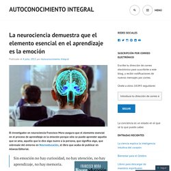 La neurociencia demuestra que el elemento esencial en el aprendizaje es la emoción « AUTOCONOCIMIENTO ~ INTEGRAL