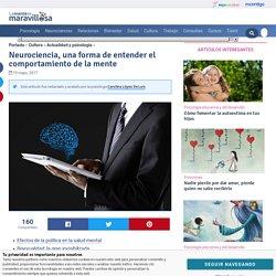 Neurociencia, una forma de entender el comportamiento de la mente — La Mente es Maravillosa