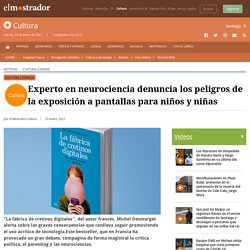 Experto en neurociencia denuncia los peligros de la exposición a pantallas para niños y niñas