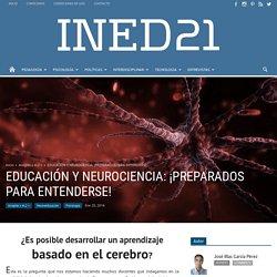 EDUCACIÓN Y NEUROCIENCIA: ¡PREPARADOS PARA ENTENDERSE!