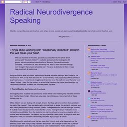"Radical Neurodivergence Speaking: Things about working with ""emotionally disturbed"" children that will break your heart."
