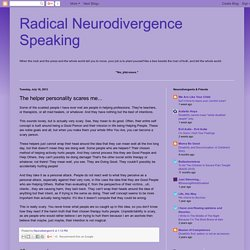 Radical Neurodivergence Speaking: The helper personality scares me...