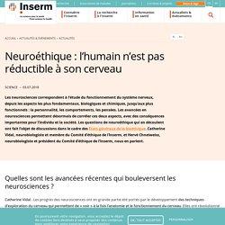 Neuroéthique : l'humain n'est pas réductible à son cerveau
