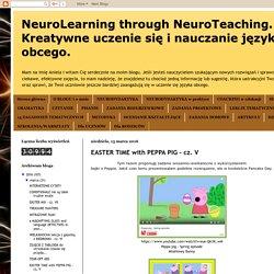 NeuroLearning through NeuroTeaching. Kreatywne uczenie się i nauczanie języka obcego. : EASTER TIME with PEPPA PIG - cz. V