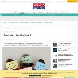L'optimisme expliqué par la neurologie - Sciencesetavenir.fr