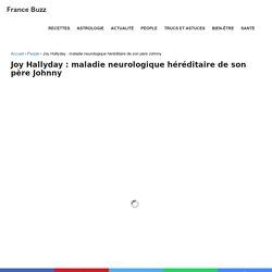 Joy Hallyday : maladie neurologique héréditaire de son père Johnny - France Buzz
