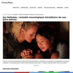 Joy Hallyday : maladie neurologique héréditaire de son père Johnny - Page 2 sur 5 - France Buzz