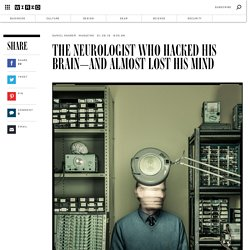 The Neurologist Who Hacked His Brain—And Almost Lost His Mind