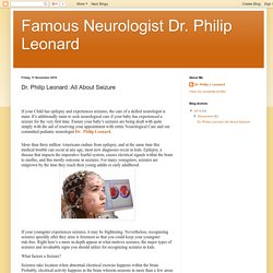 Famous Neurologist Dr. Philip Leonard: Dr. Philip Leonard :All About Seizure