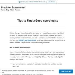 Tips to Find a Good neurologist – Precision Brain center