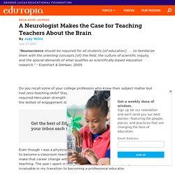 A Neurologist Makes the Case for Teaching Teachers About the Brain