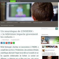 """Un neurologue de L'INSERM : """"la télévision impacte gravement les enfants"""""""