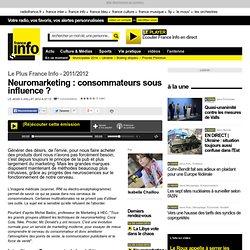 Neuromarketing: consommateurs sous influence? - Le Plus France Info - 2011/2012 - Société