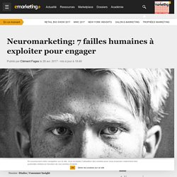 Neuromarketing: 7 failles humaines à exploiter pour engager - Etudes / Consumer Insight