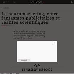 Le neuromarketing, entre fantasmes publicitaires et réalités scientifiques - Les Echos