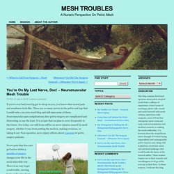 You're On My Last Nerve, Doc! – Neuromuscular Mesh Trouble