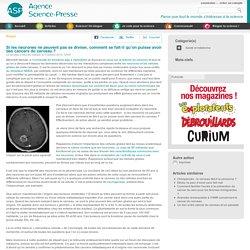 Si les neurones ne peuvent pas se diviser, comment se fait-il qu'on puisse avoir des cancers du cerveau