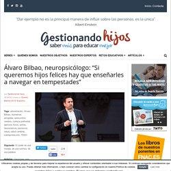 """Álvaro Bilbao, neuropsicólogo: """"Si queremos hijos felices, hay que enseñarles..."""