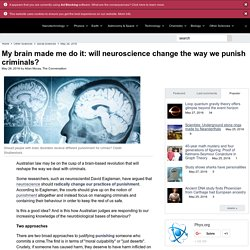 My brain made me do it: will neuroscience change the way we punish criminals?