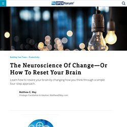 The Neuroscience Of Change—Or How To Reset Your Brain