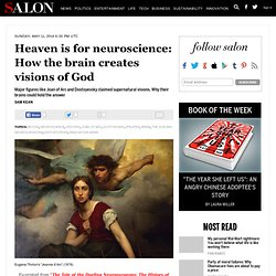 Heaven is for neuroscience: How the brain creates visions of God