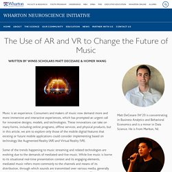The Use of AR and VR to Change the Future of Music - Wharton Neuroscience Initiative