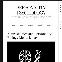 Neuroscience and Personality: Biology Meets Behavior