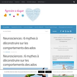 Neurosciences : 6 mythes à déconstruire sur les comportements des ados