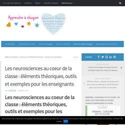 Les neurosciences au coeur de la classe : éléments théoriques, outils et exemples pour les enseignants