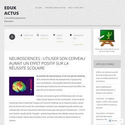 Neurosciences : utiliser son cerveau aurait un effet positif sur la réussite scolaire