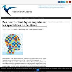 Des neuroscientifiques suppriment les symptômes de l'autisme