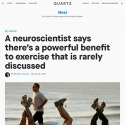A neuroscientist says there's a powerful benefit to exercise that is rarely discussed
