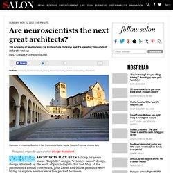 Are neuroscientists the next great architects?