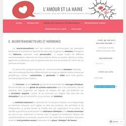 C. Neurotransmetteurs et hormones – L'amour et la haine