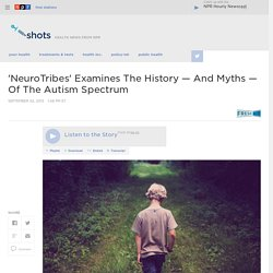 'NeuroTribes' Examines The History — And Myths — Of The Autism Spectrum